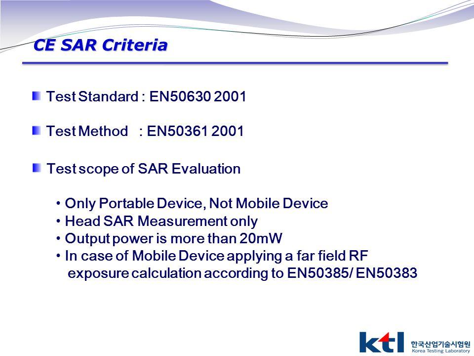 CE SAR Criteria Test Standard : EN50630 2001 Test Method : EN50361 2001 Test scope of SAR Evaluation Only Portable Device, Not Mobile Device Head SAR