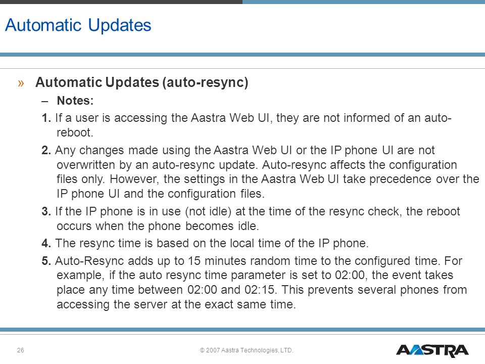 © 2007 Aastra Technologies, LTD.26 Automatic Updates »Automatic Updates (auto-resync) –Notes: 1.