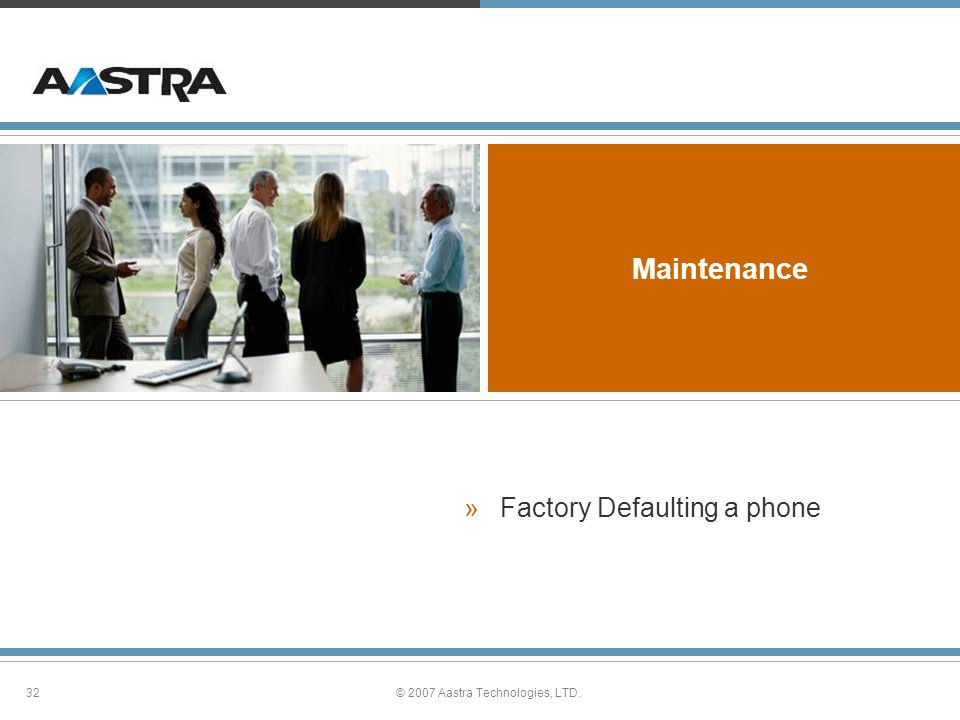 32© 2007 Aastra Technologies, LTD. Maintenance »Factory Defaulting a phone