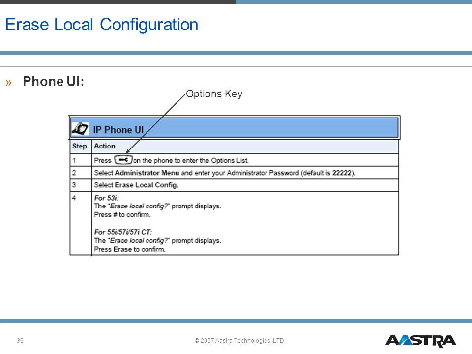 © 2007 Aastra Technologies, LTD.36 Erase Local Configuration »Phone UI: Options Key
