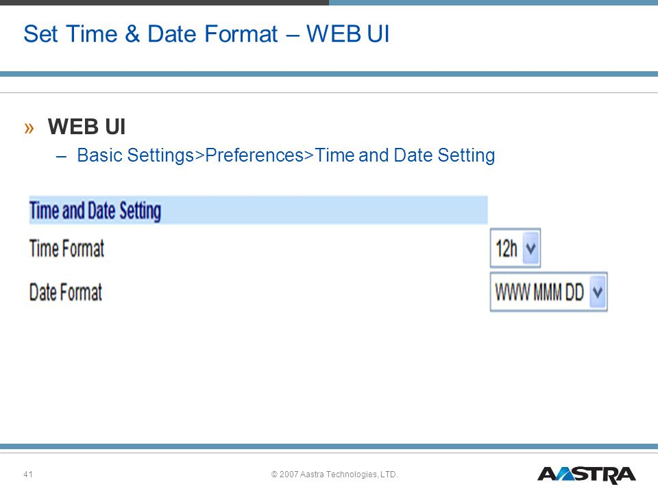 © 2007 Aastra Technologies, LTD.41 Set Time & Date Format – WEB UI »WEB UI –Basic Settings>Preferences>Time and Date Setting