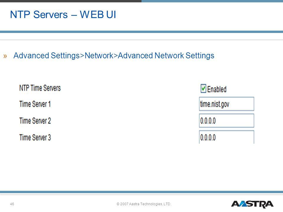 © 2007 Aastra Technologies, LTD.46 NTP Servers – WEB UI »Advanced Settings>Network>Advanced Network Settings