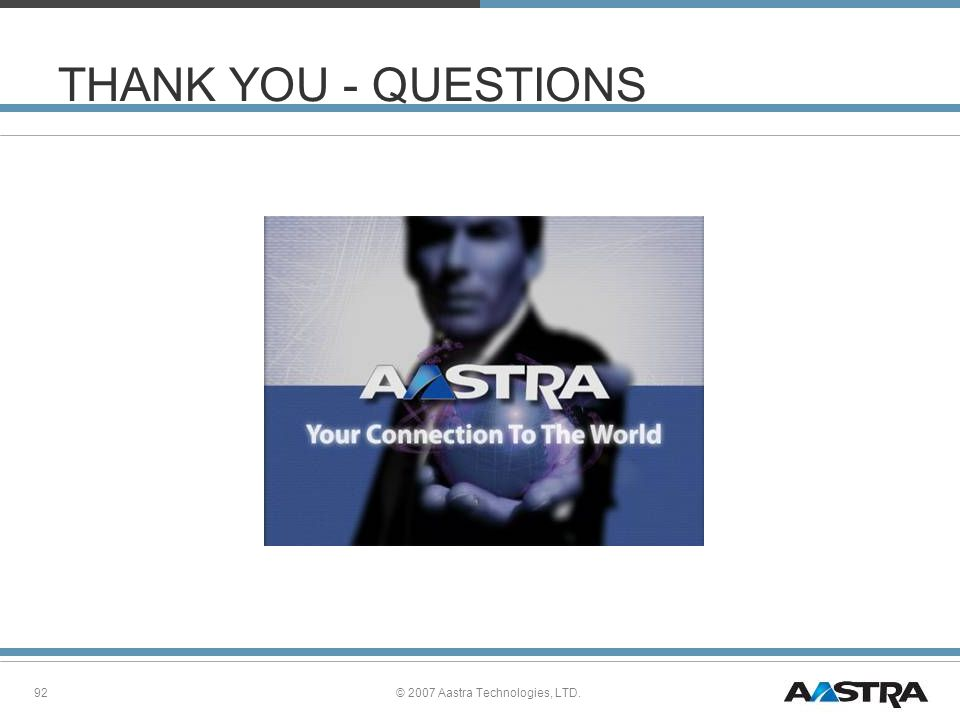 © 2007 Aastra Technologies, LTD.92 THANK YOU - QUESTIONS