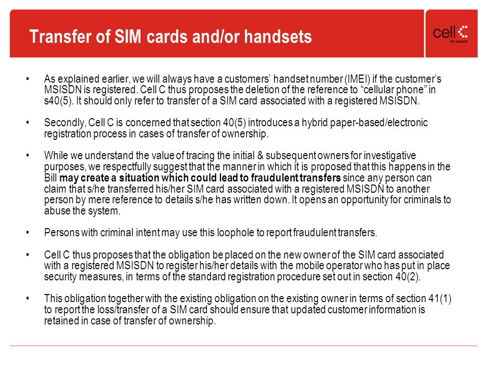 Transfer of SIM cards and/or handsets As explained earlier, we will always have a customers' handset number (IMEI) if the customer's MSISDN is registered.