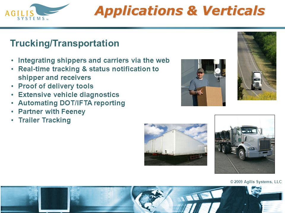 © 2009 Agilis Systems, LLC Applications & Verticals Trucking/Transportation Integrating shippers and carriers via the web Real-time tracking & status