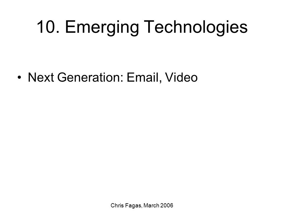 Chris Fagas, March 2006 10. Emerging Technologies Next Generation: Email, Video