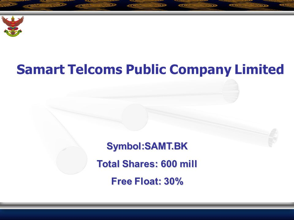 Samart Telcoms Public Company Limited Symbol:SAMT.BK Total Shares: 600 mill Free Float: 30%