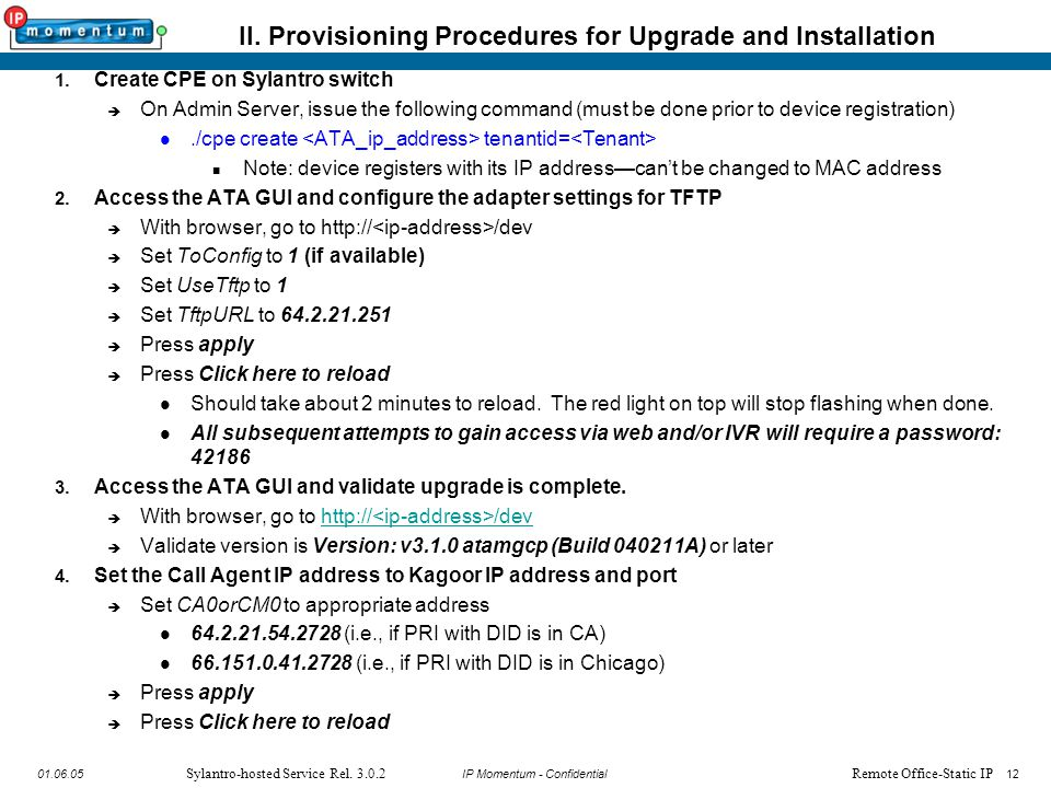 12 IP Momentum - Confidential1201.06.05 Sylantro-hosted Service Rel. 3.0.2 II. Provisioning Procedures for Upgrade and Installation 1. Create CPE on S