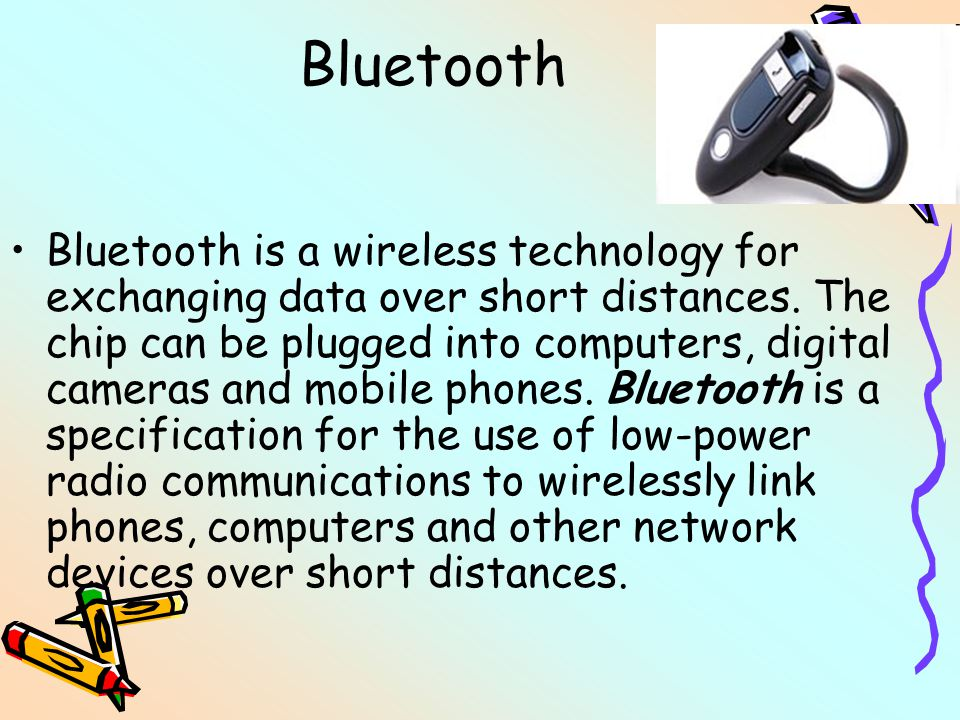 Bluetooth Bluetooth is a wireless technology for exchanging data over short distances.