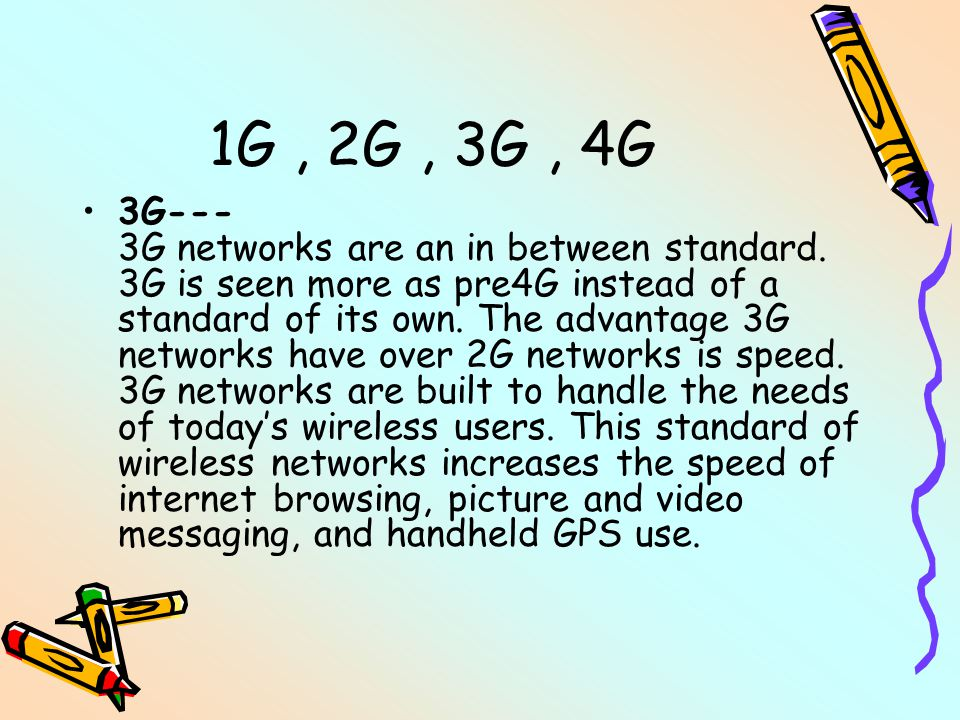 1G, 2G, 3G, 4G 3G--- 3G networks are an in between standard.