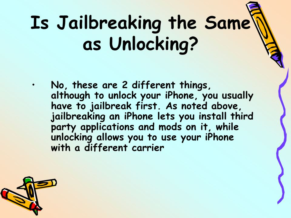 Is Jailbreaking the Same as Unlocking? No, these are 2 different things, although to unlock your iPhone, you usually have to jailbreak first. As noted