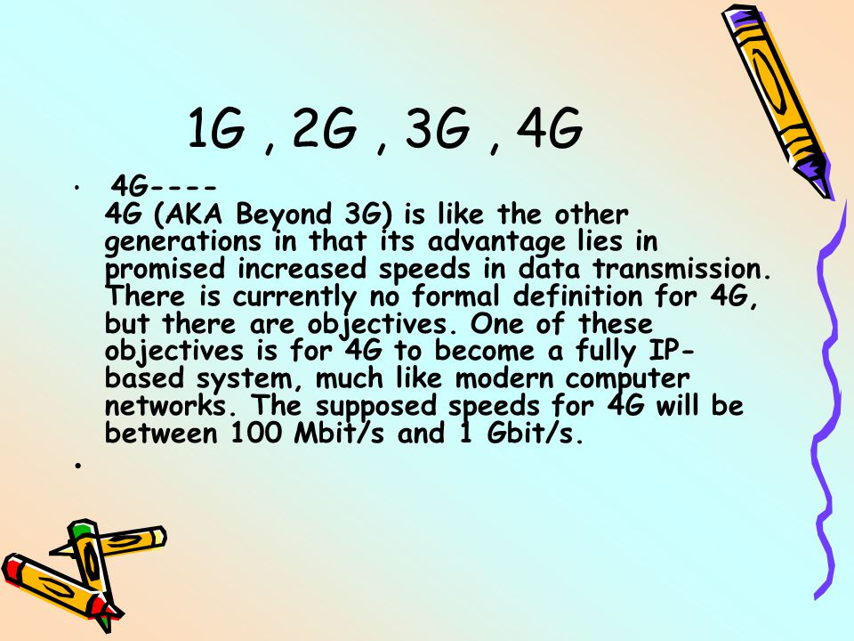 1G, 2G, 3G, 4G 4G---- 4G (AKA Beyond 3G) is like the other generations in that its advantage lies in promised increased speeds in data transmission. T