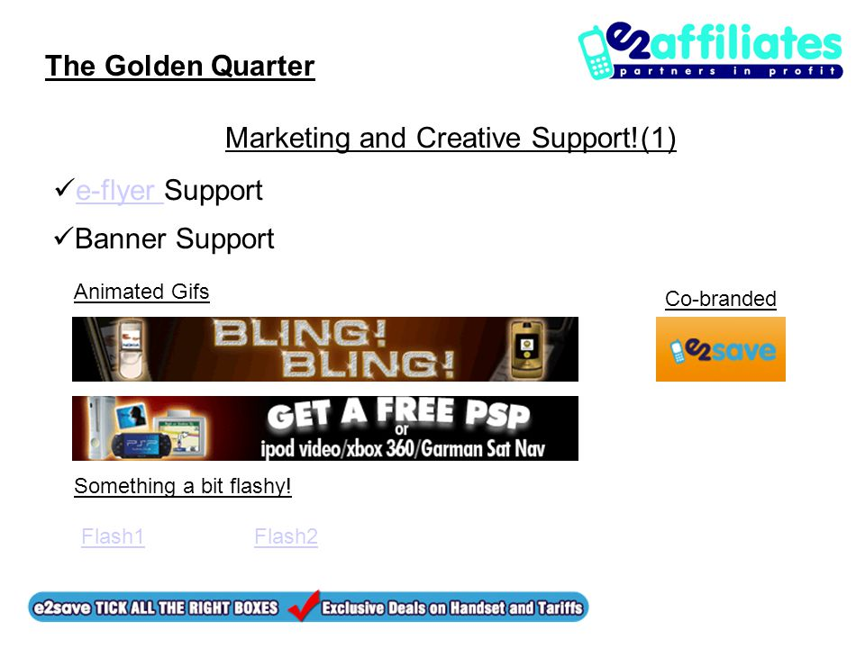 The Golden Quarter Marketing and Creative Support!(1) e-flyer Supporte-flyer Banner Support Animated Gifs Co-branded Something a bit flashy.