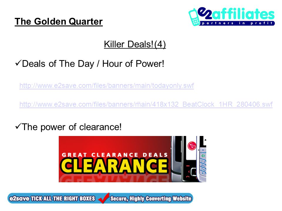 The Golden Quarter Killer Deals!(4) Deals of The Day / Hour of Power! The power of clearance! http://www.e2save.com/files/banners/main/todayonly.swf h