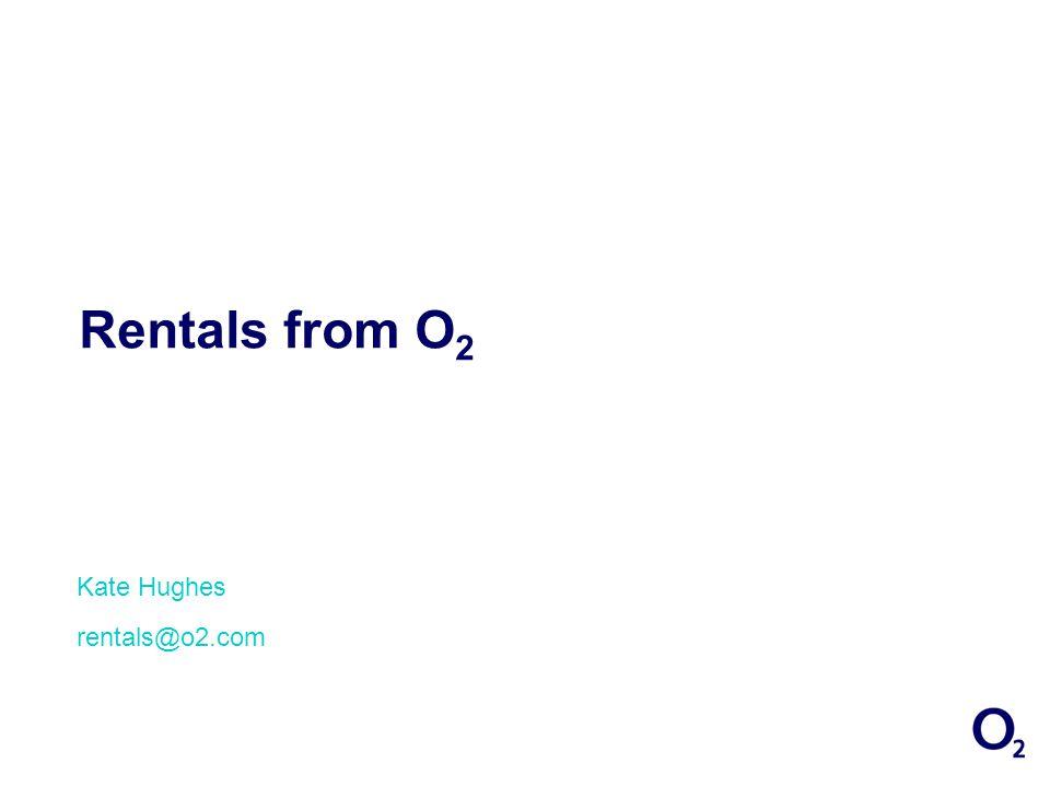 Rentals from O 2 Kate Hughes rentals@o2.com