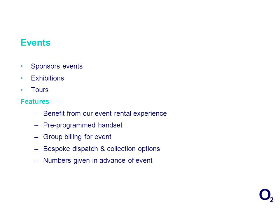 Events Sponsors events Exhibitions Tours Features –Benefit from our event rental experience –Pre-programmed handset –Group billing for event –Bespoke dispatch & collection options –Numbers given in advance of event