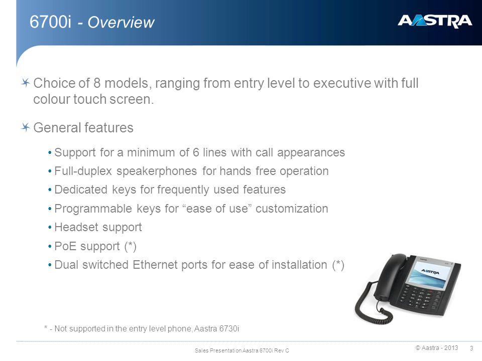 © Aastra - 2013 4 Sales Presentation Aastra 6700i Rev C Budget Functionality 6739i Gigabit Ethernet HD Audio 10/100 Ethernet HiQ – Wideband Audio 6737i 6735i 6730i 6731i 6753i 6755i 6757i Aastra SIP Phones - Overview