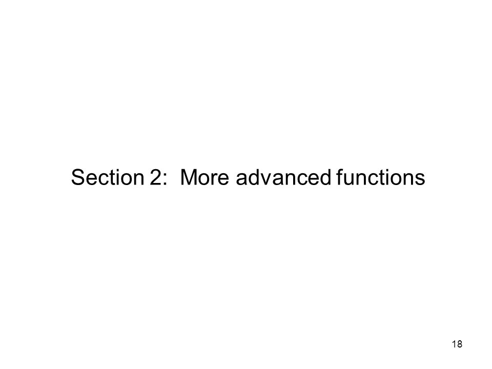 18 Section 2: More advanced functions