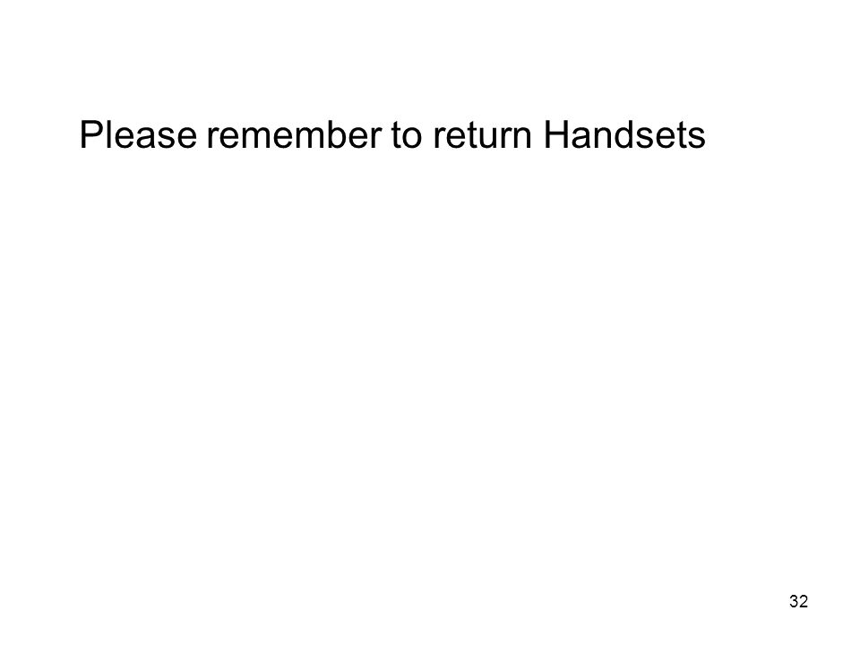32 Please remember to return Handsets