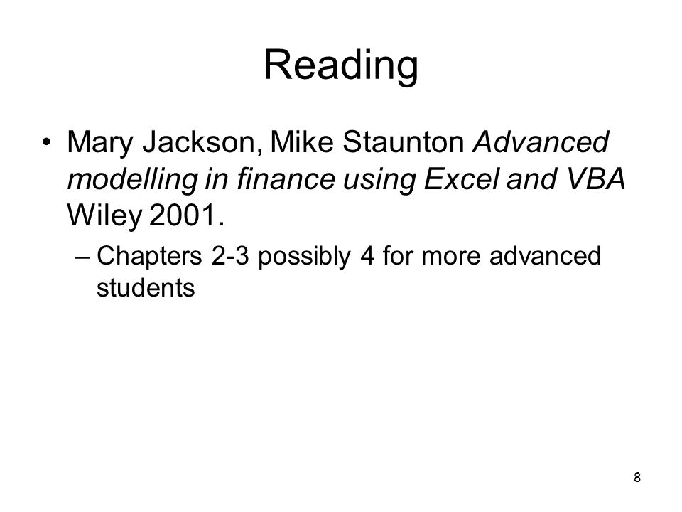 8 Reading Mary Jackson, Mike Staunton Advanced modelling in finance using Excel and VBA Wiley 2001.