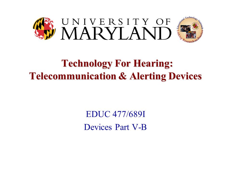 March 2005AT 2005 Devices Part V-B Davina Pruitt-Mentle 2 Technology For Hearing: Telecommunication & Alerting Devices Technology For Hearing: Telecommunication & Alerting Devices Telecommunication Devices for the Deaf There are two basic difficulties between people who are hard of hearing and those who cannot understand speech (deaf) when it comes to using telecommunication devices.