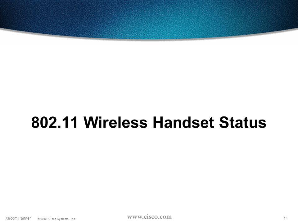 13 Xircom Partner © 1999, Cisco Systems, Inc.