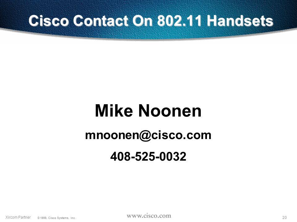 19 Xircom Partner © 1999, Cisco Systems, Inc.