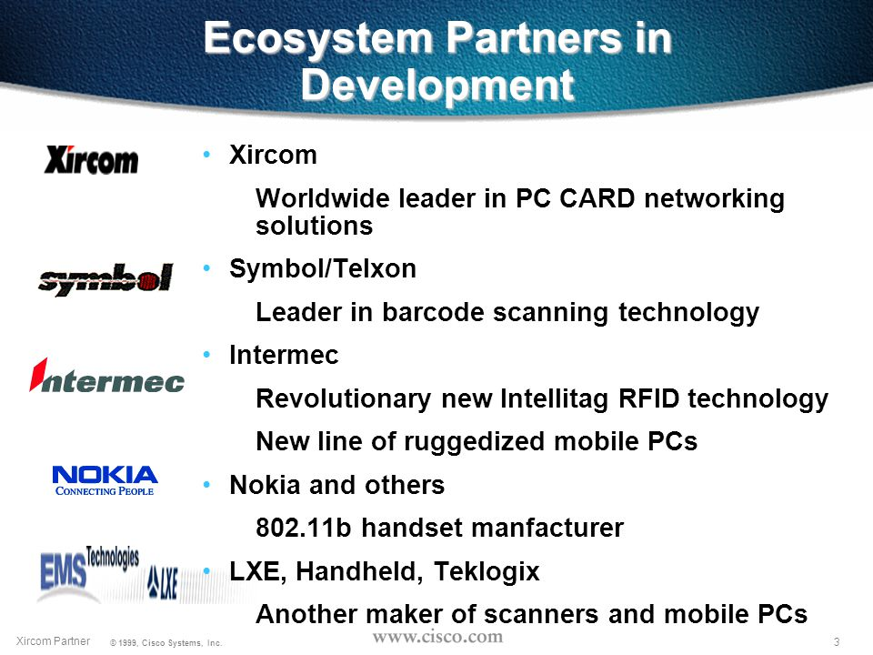 2 Xircom Partner © 1999, Cisco Systems, Inc. Why Ecosystem Partners.