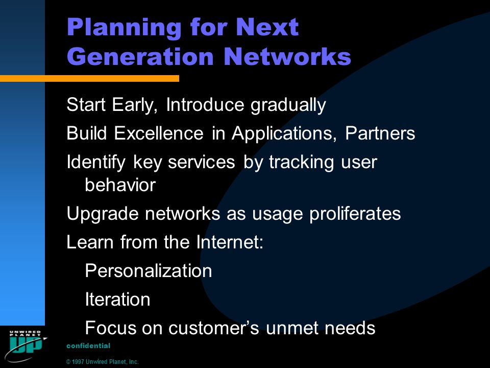 © 1997 Unwired Planet, Inc. confidential Planning for Next Generation Networks Start Early, Introduce gradually Build Excellence in Applications, Part