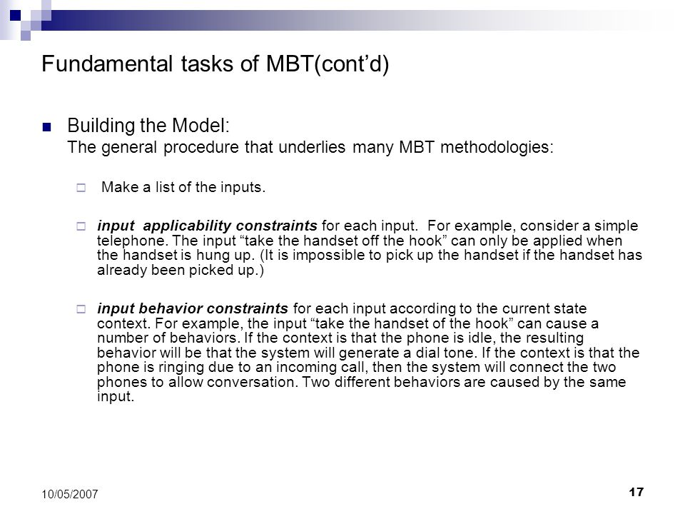 17 10/05/2007 Fundamental tasks of MBT(cont'd) Building the Model: The general procedure that underlies many MBT methodologies:  Make a list of the i