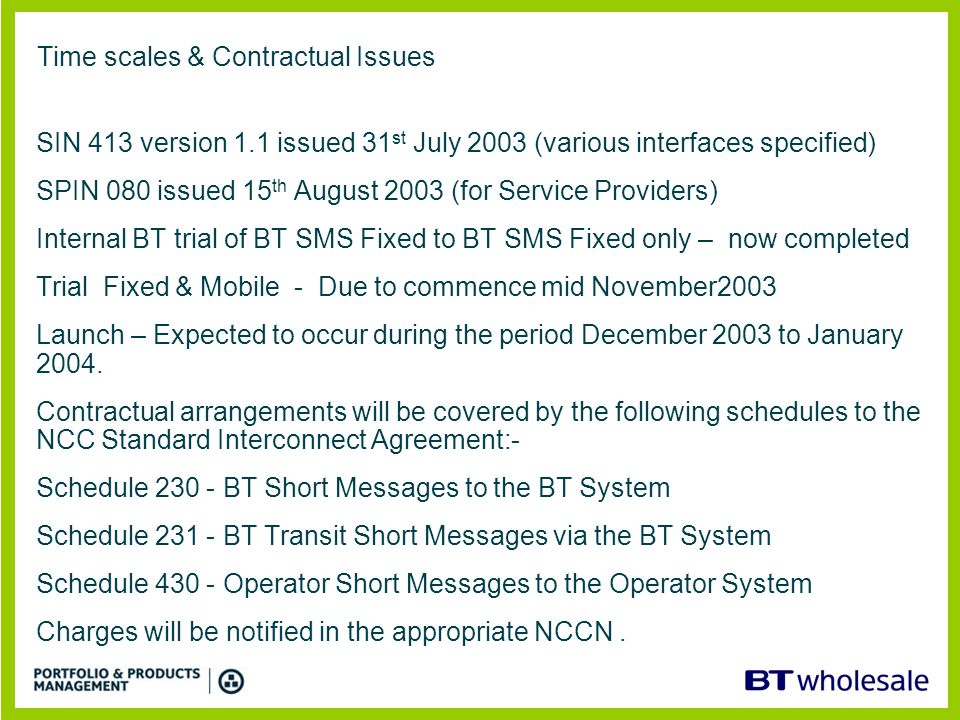 Time scales & Contractual Issues SIN 413 version 1.1 issued 31 st July 2003 (various interfaces specified) SPIN 080 issued 15 th August 2003 (for Serv