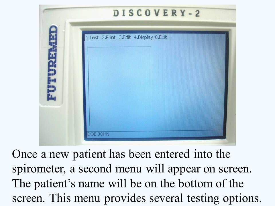 Once a new patient has been entered into the spirometer, a second menu will appear on screen. The patient's name will be on the bottom of the screen.