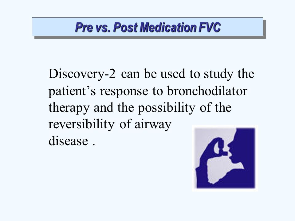 Pre vs. Post Medication FVC Discovery-2 can be used to study the patient's response to bronchodilator therapy and the possibility of the reversibility