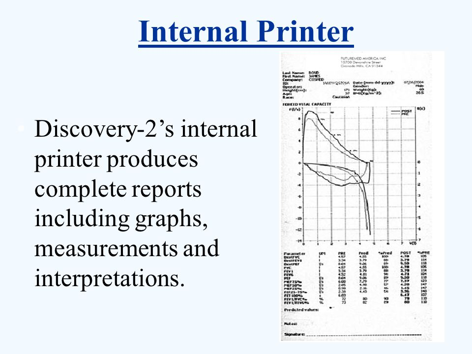 Discovery-2's internal printer produces complete reports including graphs, measurements and interpretations. Internal Printer