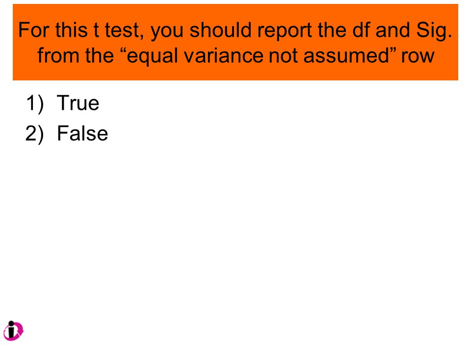 For this t test, you should report the df and Sig.