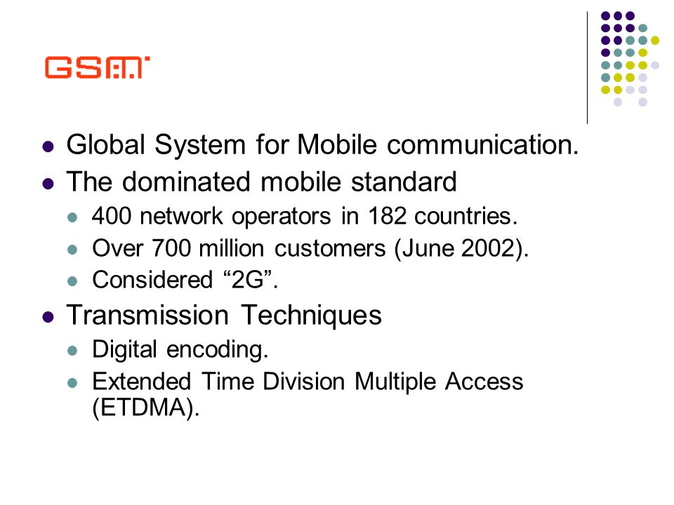 Global System for Mobile communication.