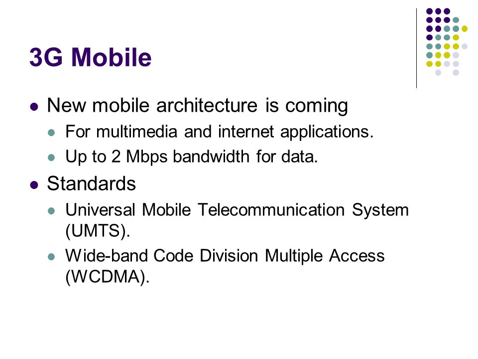 3G Mobile New mobile architecture is coming For multimedia and internet applications.