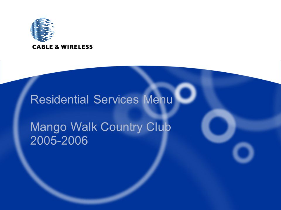 © 2005 Cable and Wireless plc Residential Services Menu Mango Walk Country Club 2005-2006