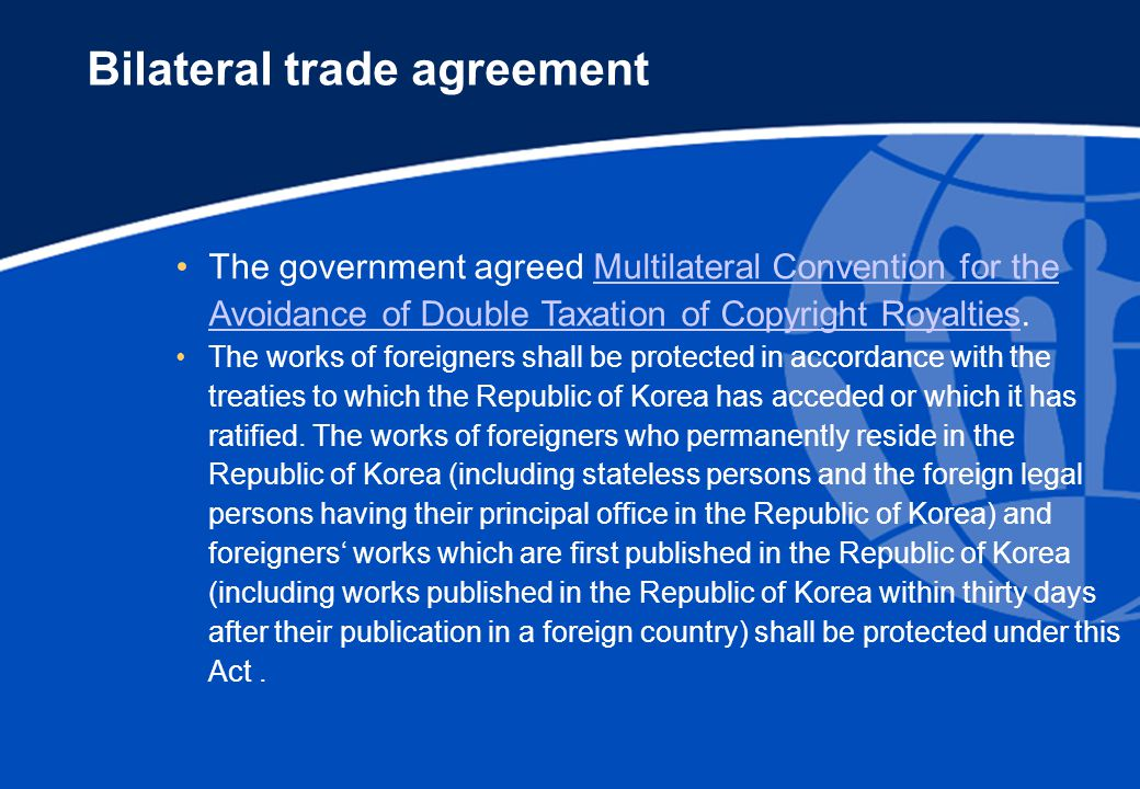 Bilateral trade agreement The government agreed Multilateral Convention for the Avoidance of Double Taxation of Copyright Royalties.