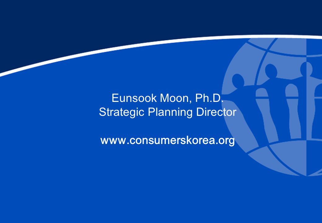 Eunsook Moon, Ph.D. Strategic Planning Director www.consumerskorea.org