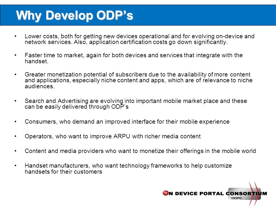 Why Develop ODP's Lower costs, both for getting new devices operational and for evolving on-device and network services.