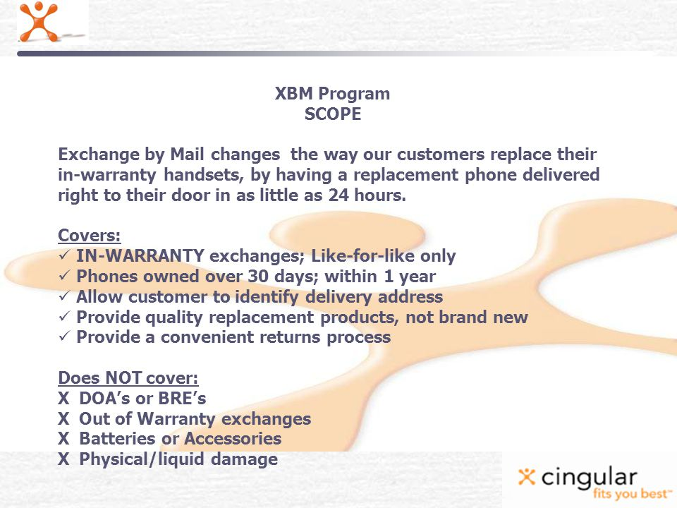 XBM Program SCOPE Exchange by Mail changes the way our customers replace their in-warranty handsets, by having a replacement phone delivered right to their door in as little as 24 hours.
