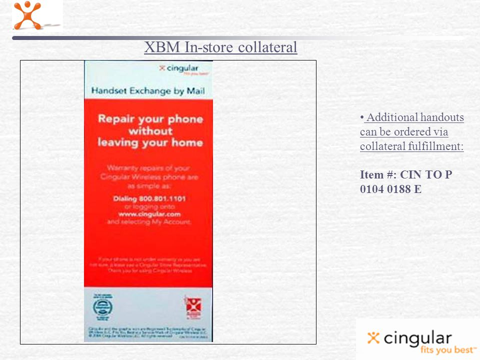 XBM In-store collateral Additional handouts can be ordered via collateral fulfillment: Item #: CIN TO P 0104 0188 E