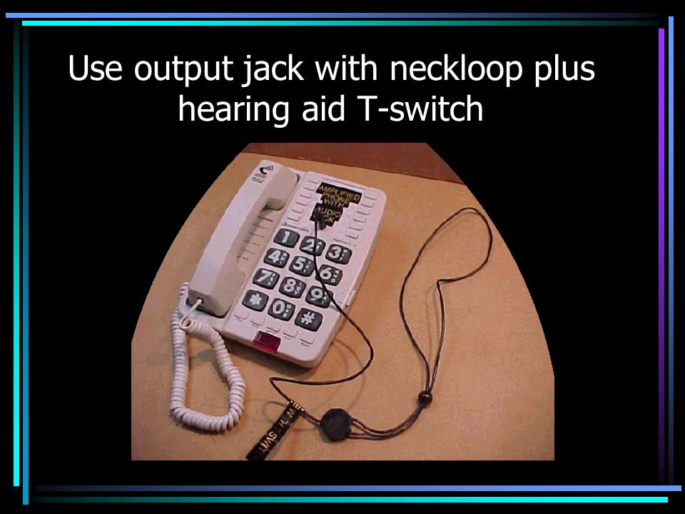 Use output jack with neckloop plus hearing aid T-switch