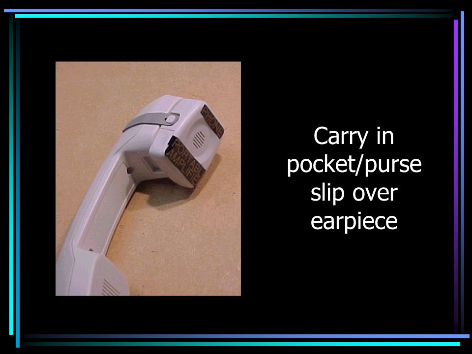 Carry in pocket/purse slip over earpiece