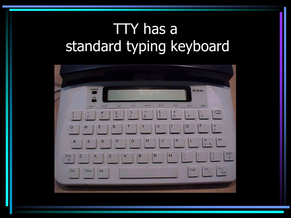 TTY has a standard typing keyboard