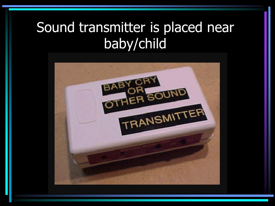 Sound transmitter is placed near baby/child