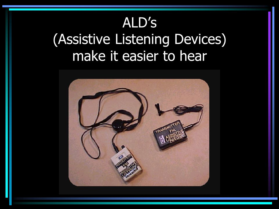 ALD's (Assistive Listening Devices) make it easier to hear