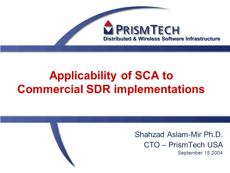 Applicability of SCA to Commercial SDR implementations Shahzad Aslam-Mir Ph.D.
