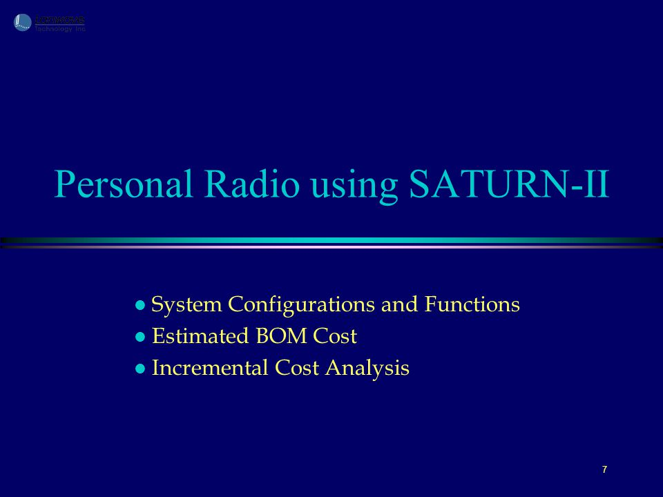 7 Personal Radio using SATURN-II l System Configurations and Functions l Estimated BOM Cost l Incremental Cost Analysis